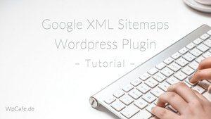 WP-Tutorial: Google XML Sitemaps - WordPress Plugin