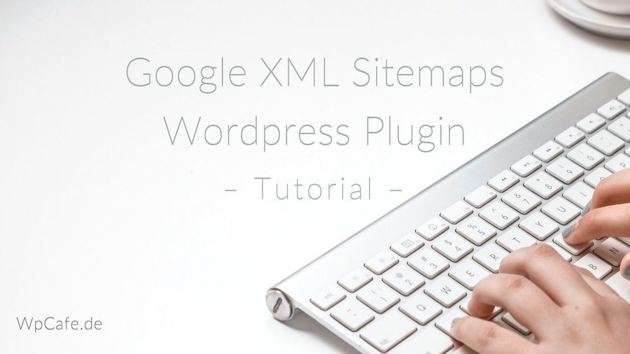 WP-Tutorial: Google XML Sitemaps - Wordpress Plugin